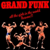 Grand Funk Railroad - All The Girls In The World Beware!!! '1974