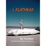 Ry Cooder - I, Flathead [Limited Deluxe Edition] '2008