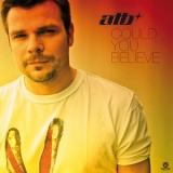 ATB - Could You Believe  '2010