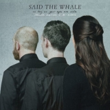 Said The Whale - As Long As Your Eyes Are Wide (Deluxe Edition+B-Sides) '2018