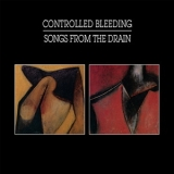 Controlled Bleeding - Songs From The Drain '2018