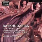 Mikael Ayrapetyan - Barkhudarian: 4 Oriental Dances, 12 Armenian Dances & Piano Pieces '2018