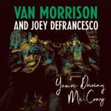 Van Morrison - You're Driving Me Crazy '2018