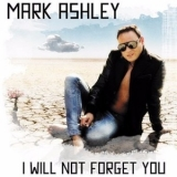 Mark Ashley - I Will Not Forget You '2017