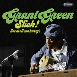 Grant Green - Slick! Live At Oil Can Harry's '1975