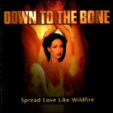 Down To The Bone - Spread Love Like Wildfire '2005