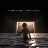 Cowboy Junkies - All That Reckoning '2018
