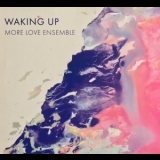 More Love Ensemble - Waking Up '2018