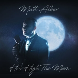 Matt Alber - How High The Moon '2018