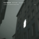 Paul Motian - I Have The Room Above Her '2004