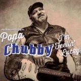 Popa Chubby - I'm Feelin' Lucky (The Blues According To Popa Chubby) (Deluxe Edition) '2014