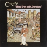 Caravan - Blind Dog At St. Dunstans '1976
