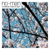 No-Man - Wherever There Is Light '2009