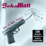 John Hiatt - Say It With Flowers: Live At The Palace, Hollywood, Ca 24 Nov '83 (Remastered) '2016