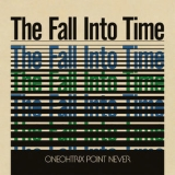Oneohtrix Point Never - The Fall Into Time '2013