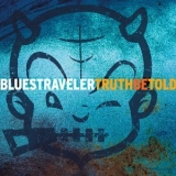Blues Traveler - Truth Be Told '2003