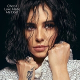 Cheryl - Love Made Me Do It '2018