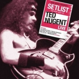 Ted Nugent - Setlist: The Very Best Of Ted Nugent Live '2013