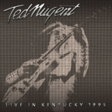 Ted Nugent - Live In Kentucky, 1995 '2016