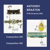 Anthony Braxton - Gtm (Outpost) 2003 / Composition 255 & 265 (2CD) '2010