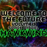 Hawkwind - Welcome To The Future Volume 3 Space Ritual '2011