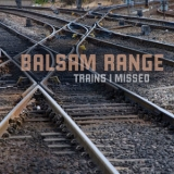 Balsam Range - Trains I Missed '2013