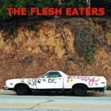 Flesh Eaters, The - I Used To Be Pretty '2019