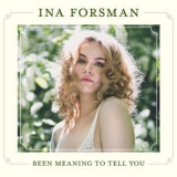 Ina Forsman - Been Meaning To Tell You '2019