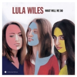 Lula Wiles - What Will We Do '2019