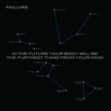 Failure - In The Future Your Body Will Be The Furthest Thing From Your Mind '2018
