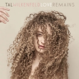 Tal Wilkenfeld - Love Remains '2019
