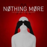 Nothing More - The Stories We Tell Ourselves '2017