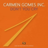 Carmen Gomes Inc. - Don't You Cry '2019