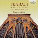 Trabaci  - Music For Organ And Harpsichord (Francesco Cera) [2CD]   '2014