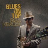 Max Hracek - Blues On Top '2019