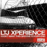LTJ XPerience - I Don't Want This Groove To Ever End '2013