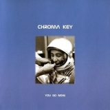 Chroma Key - You Go Now '2000