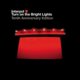 Interpol - Turn On The Bright Lights (Tenth Anniversary Edition) '2012