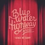 Blue Water Highway - Things We Carry '2015