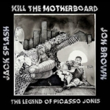 Kill The Motherboard - The Legend Of Picasso Jones '2019