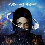 Michael Jackson - A Place With No Name '2014