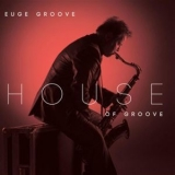 Euge Groove - House Of Groove '2012