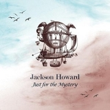 Jackson Howard - Just For The Mystery '2017