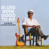 James Armstrong - Blues Been Good To Me '2017