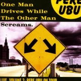 Pere Ubu - One Man Drives While The Other Man Screams Live, Vol. 2 '2006