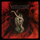 Lunar Shadow - The Smokeless Fires '2019