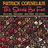 Patrick Cornelius - This Should Be Fun [Hi-Res] '2019