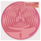 Delta Sleep - Ghost City Rarities '2019