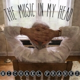 Michael Franks - The Music In My Head '2018