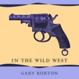 Gary Burton - In The Wild West '2017